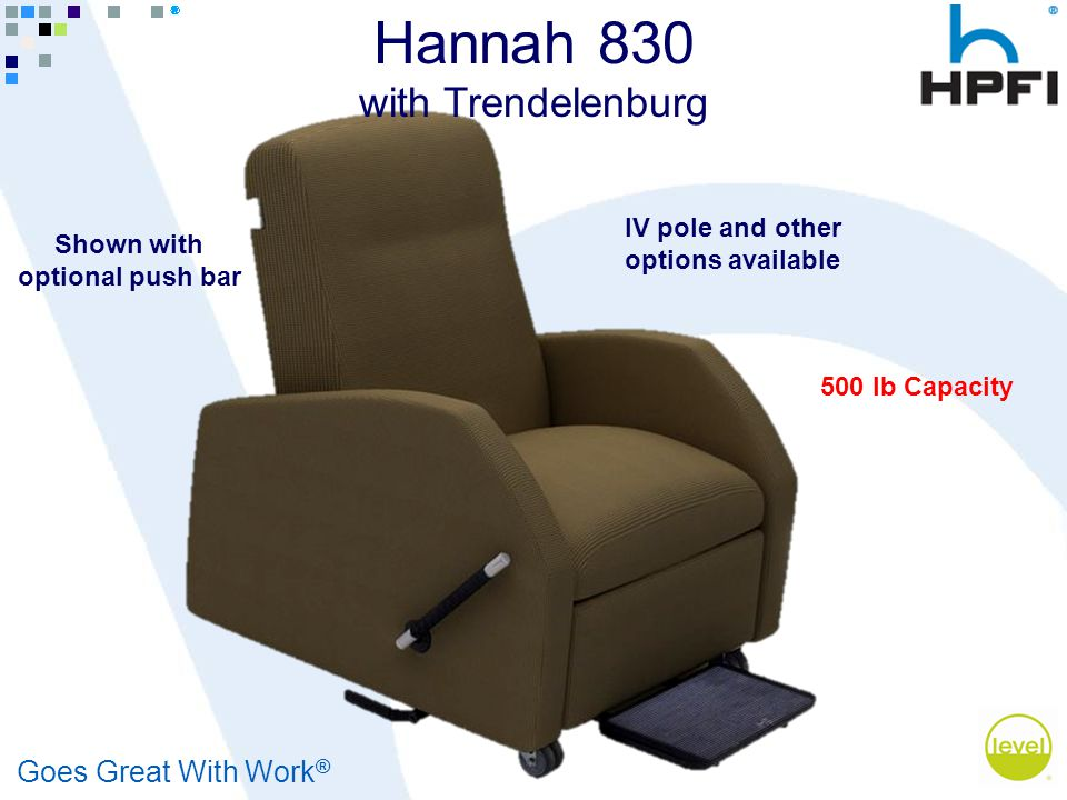 Goes Great With Work ® Hannah 830 with Trendelenburg Shown with optional push bar IV pole and other options available 500 lb Capacity