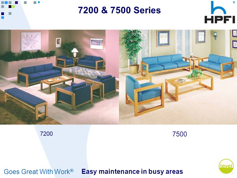 Goes Great With Work ® 7200 & 7500 Series Easy maintenance in busy areas 7200 7500