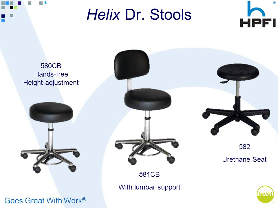 Goes Great With Work ® 580CB Hands-free Height adjustment 582 Urethane Seat 581CB With lumbar support Helix Dr. Stools