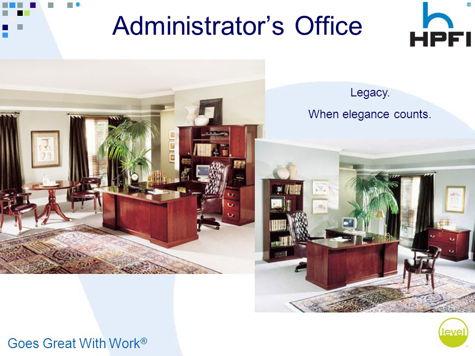 Goes Great With Work ® Administrators Office Legacy. When elegance counts.