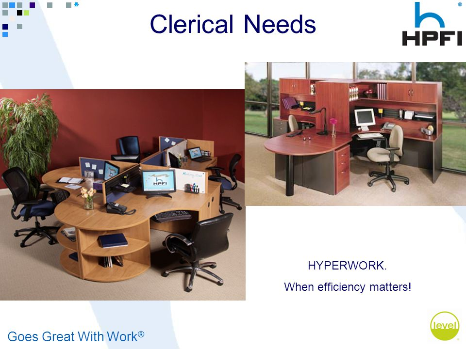 Goes Great With Work ® Clerical Needs HYPERWORK. When efficiency matters!