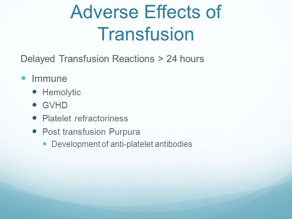 Adverse Effects of Transfusion Acute Transfusion Reactions < 24 hours Immune Allergic Hemolytic Febrile, non-hemolytic Anaphylactic Transfusion relate