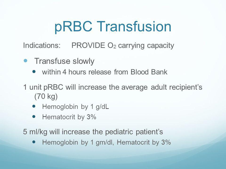 pRBC Transfusion RBCs suspended in anticoagulant (citrate based) Additive Solution - AS Provides nutrients to support RBC metabolism Volume= 250 to 30