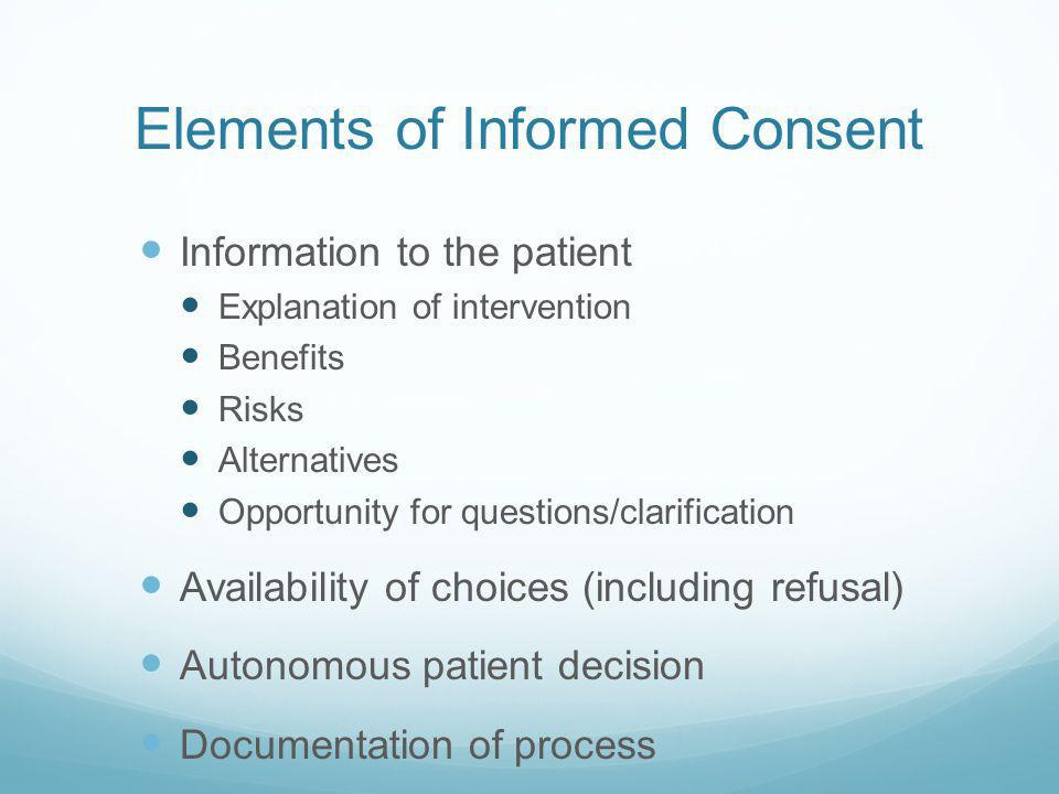 Basic Principles of Informed Consent Consent is a process Requires comprehension by patient Voluntary & free from coercion Not legally binding May be
