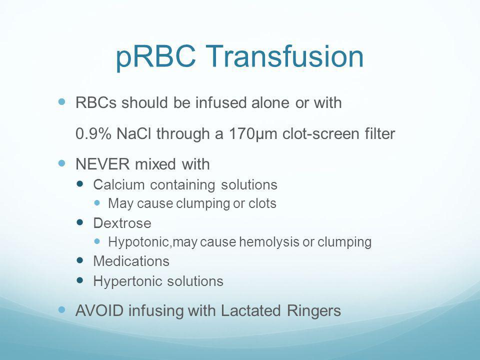 pRBC Transfusion Indications: PROVIDE O 2 carrying capacity Transfuse slowly within 4 hours release from Blood Bank 1 unit pRBC will increase the aver