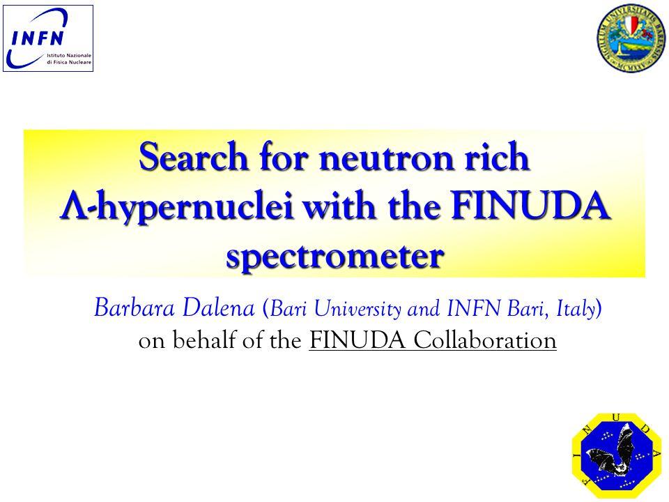 Search for neutron rich -hypernuclei with the FINUDA spectrometer Barbara Dalena ( Bari University and INFN Bari, Italy ) on behalf of the FINUDA Collaboration