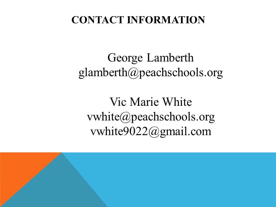 CONTACT INFORMATION George Lamberth glamberth@peachschools.org Vic Marie White vwhite@peachschools.org vwhite9022@gmail.com