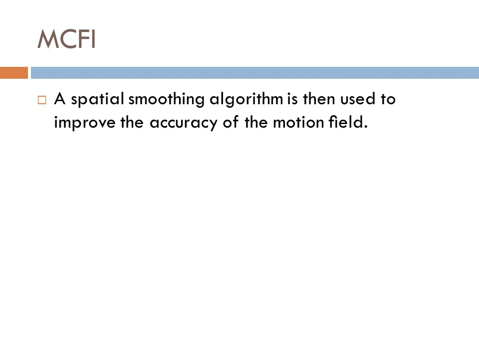 MCFI A spatial smoothing algorithm is then used to improve the accuracy of the motion eld.