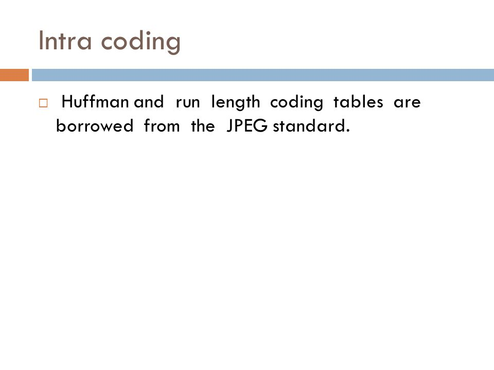 Intra coding Huffman and run length coding tables are borrowed from the JPEG standard.