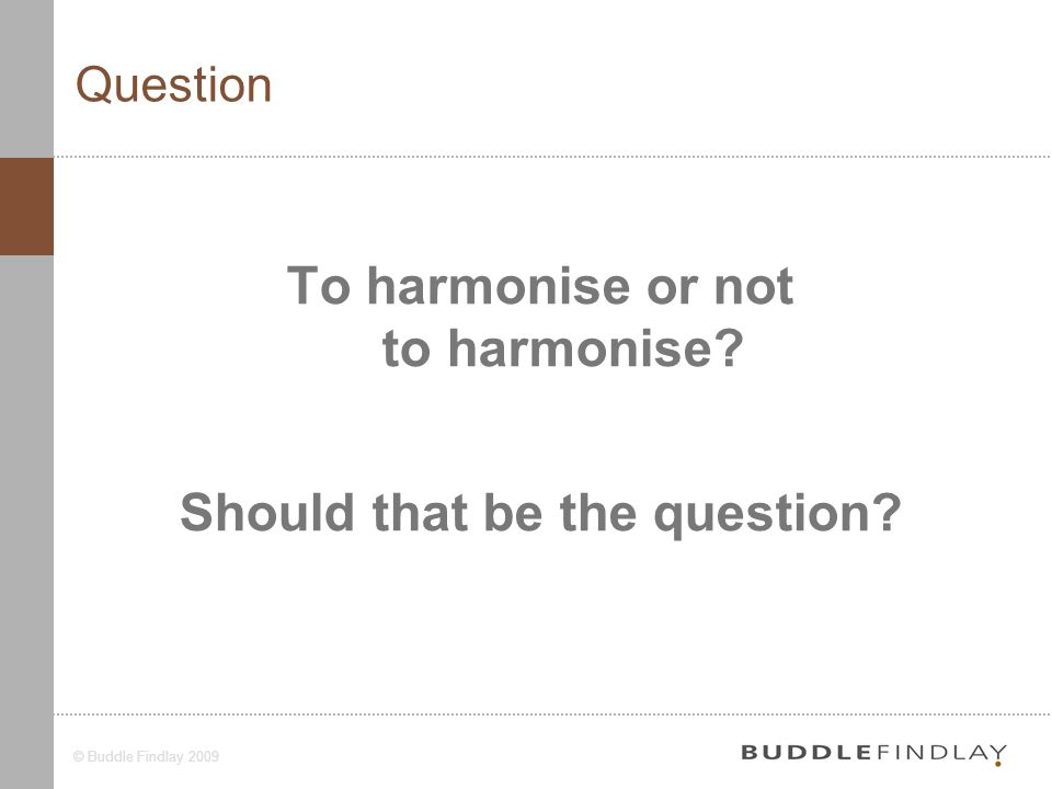 3 Question To harmonise or not to harmonise? Should that be the question?
