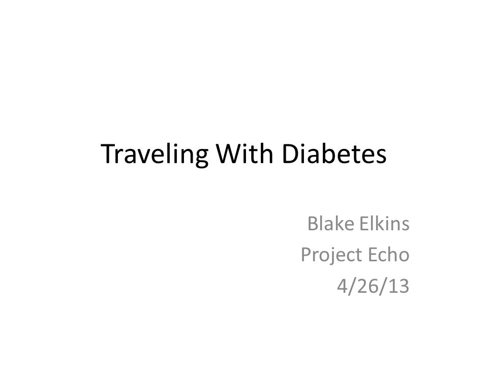 Traveling With Diabetes Blake Elkins Project Echo 4/26/13