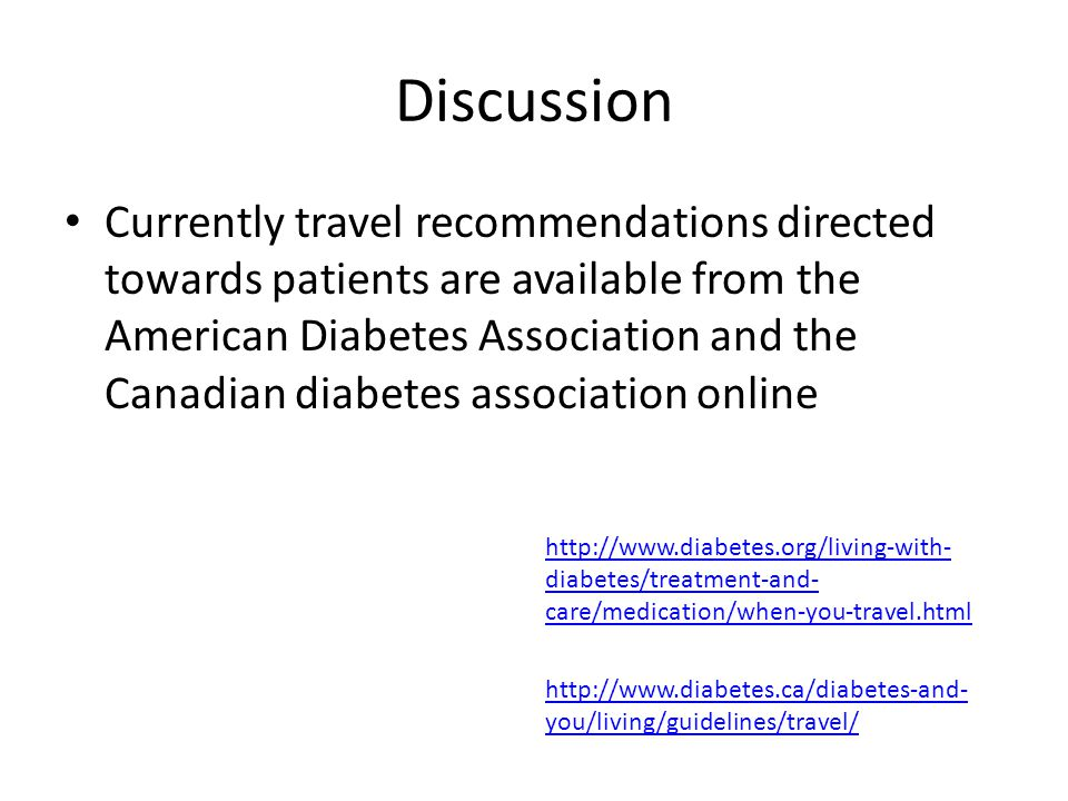 Discussion Currently travel recommendations directed towards patients are available from the American Diabetes Association and the Canadian diabetes a