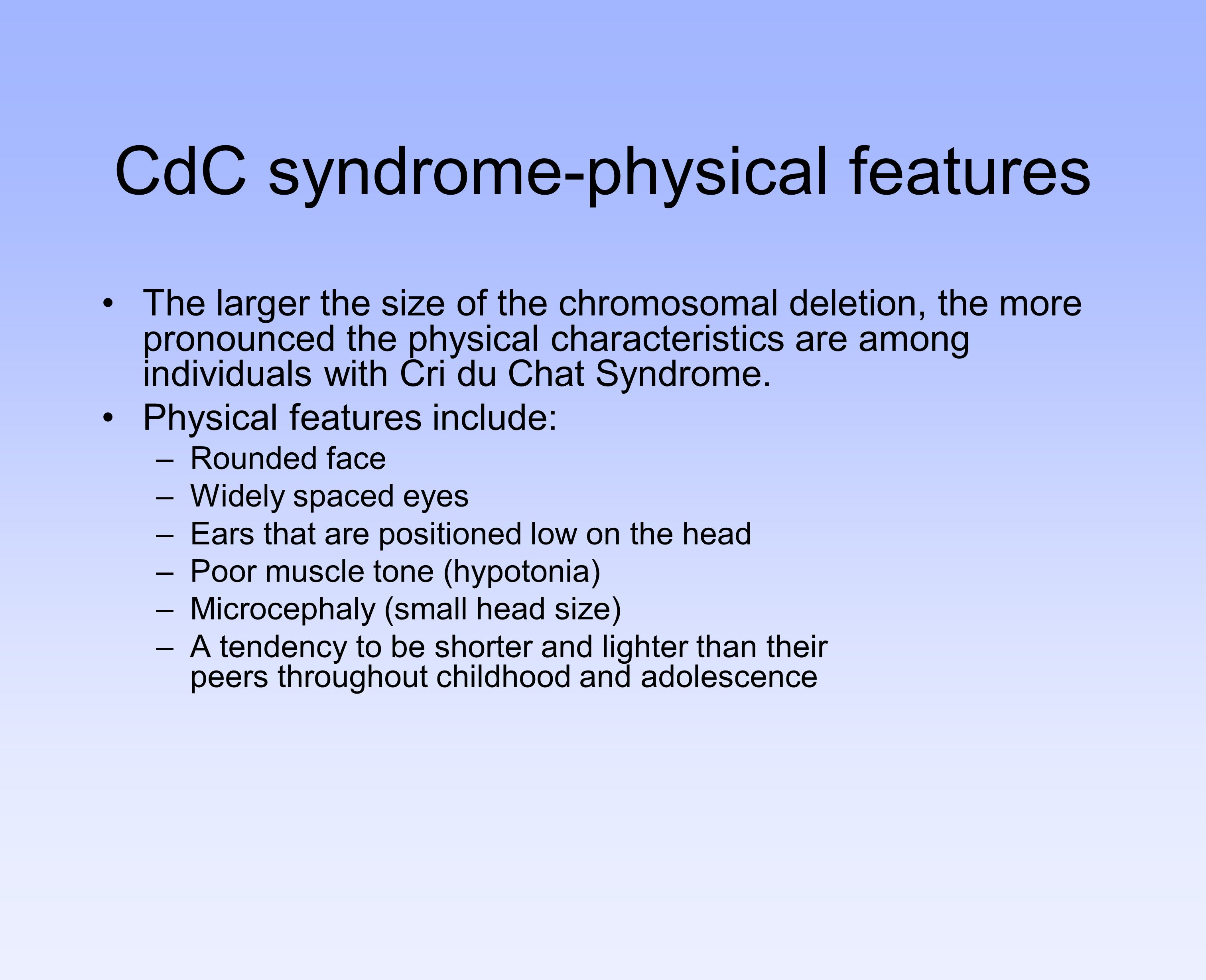 Communication in CdC syndrome Most people with CdC have much greater receptive language then expressive language.