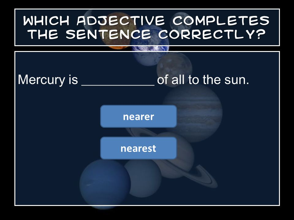 Which adjective completes the sentence correctly? Jupiter is a ______________ planet than Venus. colder coldest