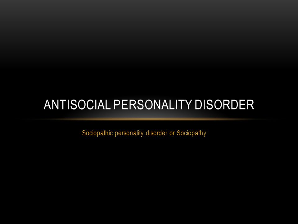 Sociopathic personality disorder or Sociopathy ANTISOCIAL PERSONALITY DISORDER