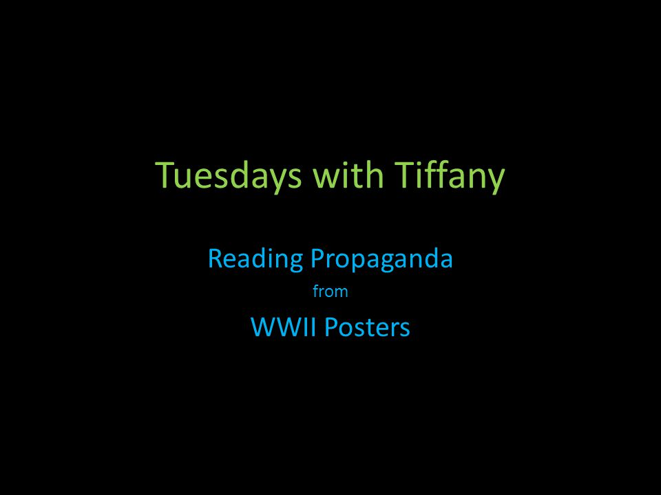 Tuesdays with Tiffany Reading Propaganda from WWII Posters
