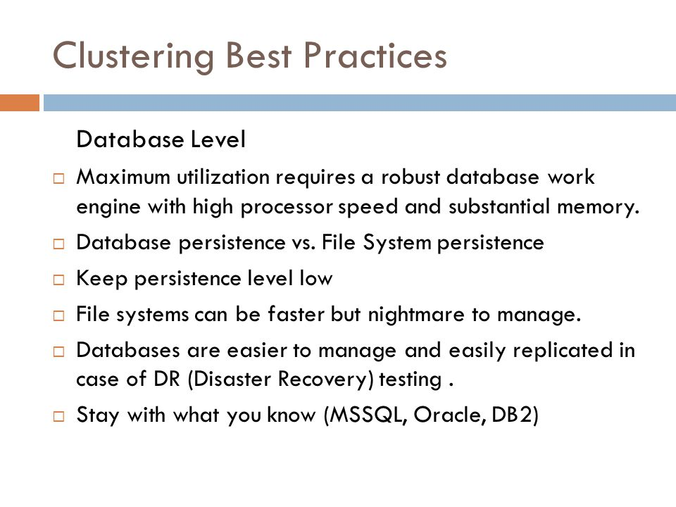 Clustering Best Practices Database Level Maximum utilization requires a robust database work engine with high processor speed and substantial memory.