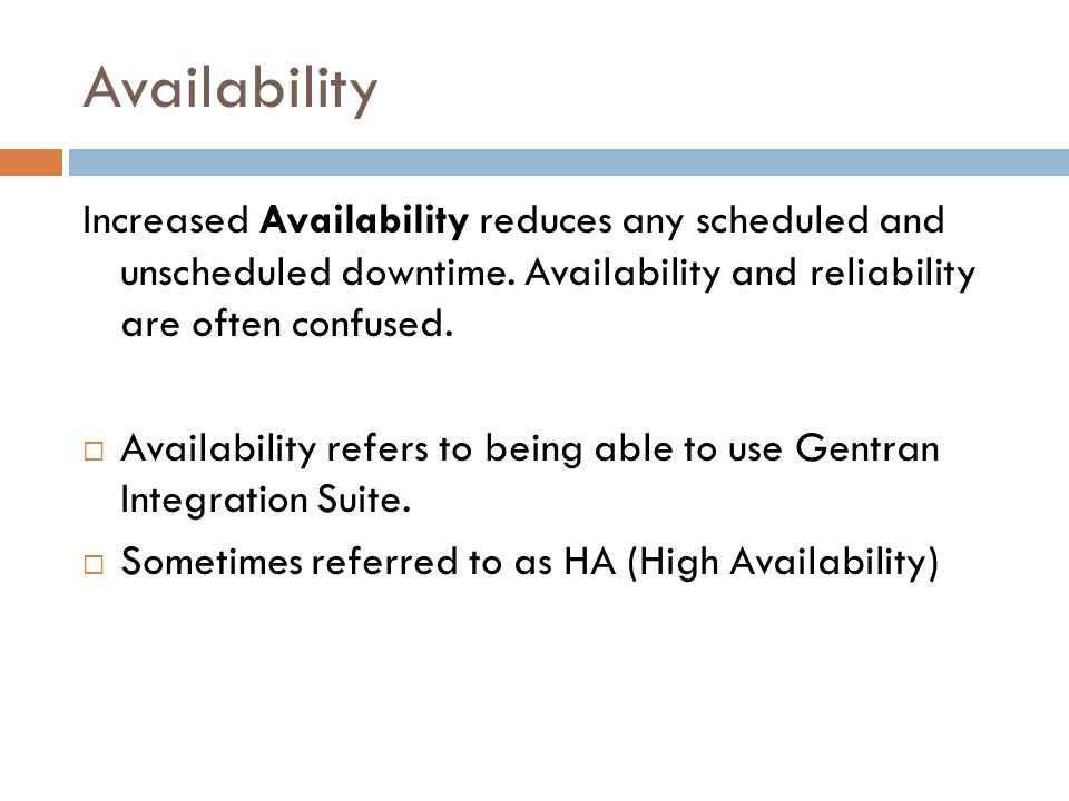 Availability Increased Availability reduces any scheduled and unscheduled downtime. Availability and reliability are often confused. Availability refe