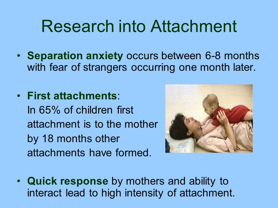 Research into Attachment Separation anxiety occurs between 6-8 months with fear of strangers occurring one month later. First attachments: In 65% of c