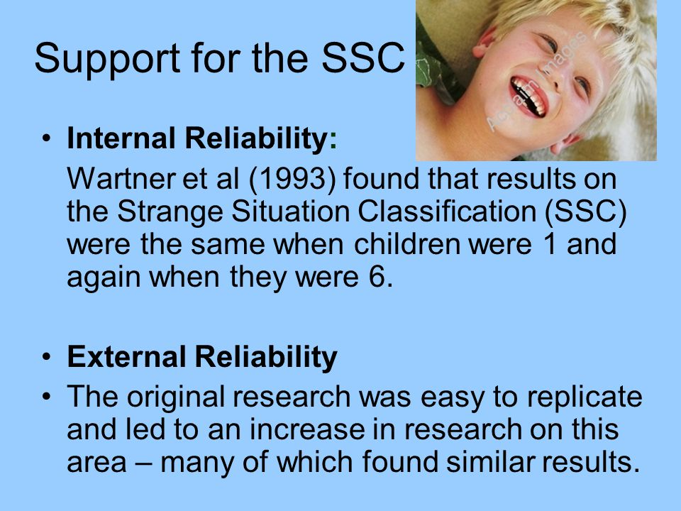 Support for the SSC Internal Reliability: Wartner et al (1993) found that results on the Strange Situation Classification (SSC) were the same when chi