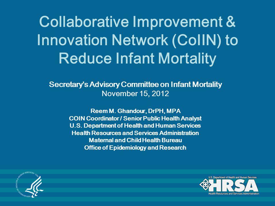 Collaborative Improvement & Innovation Network (CoIIN) to Reduce Infant Mortality Secretarys Advisory Committee on Infant Mortality November 15, 2012
