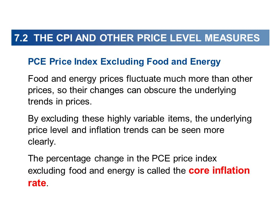 PCE Price Index Excluding Food and Energy Food and energy prices fluctuate much more than other prices, so their changes can obscure the underlying trends in prices.