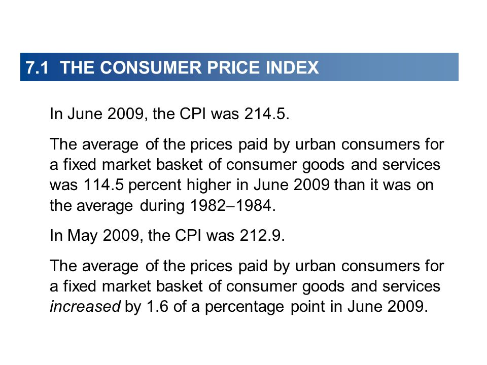 7.1 THE CONSUMER PRICE INDEX In June 2009, the CPI was 214.5.