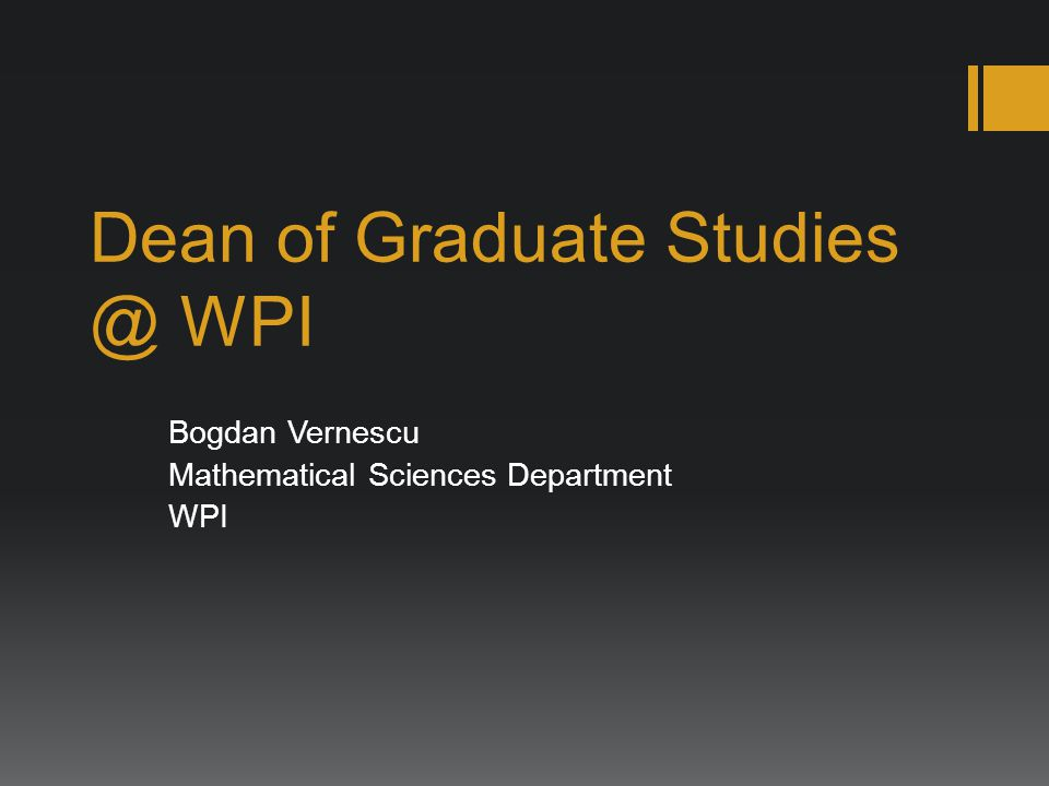 Dean of Graduate WPI Bogdan Vernescu Mathematical Sciences Department WPI