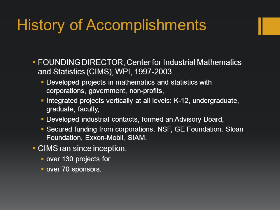 History of Accomplishments DEPARTMENT HEAD, Department of Mathematical Sciences, WPI, 2003-2013.