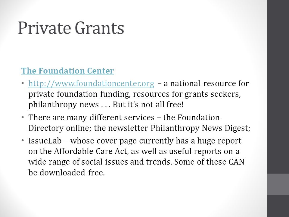 Private Grants The Foundation Center http://www.foundationcenter.org – a national resource for private foundation funding, resources for grants seekers, philanthropy news...