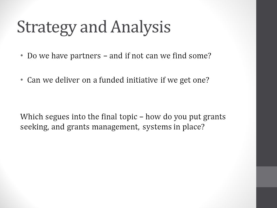 Strategy and Analysis Do we have partners – and if not can we find some.