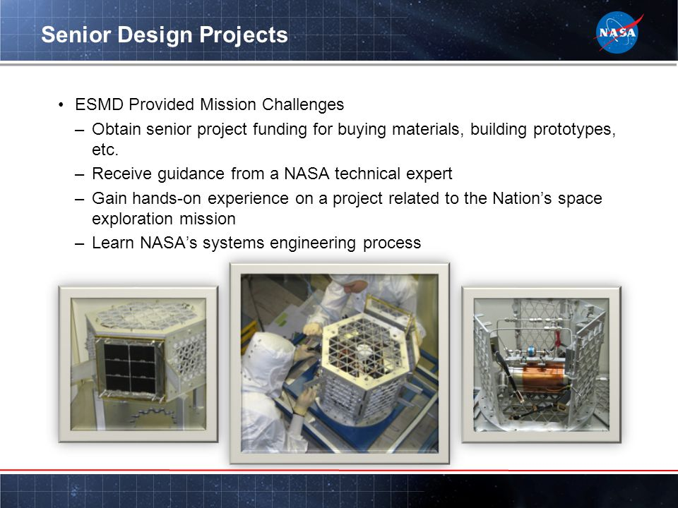 Senior Design Projects ESMD Provided Mission Challenges –Obtain senior project funding for buying materials, building prototypes, etc.
