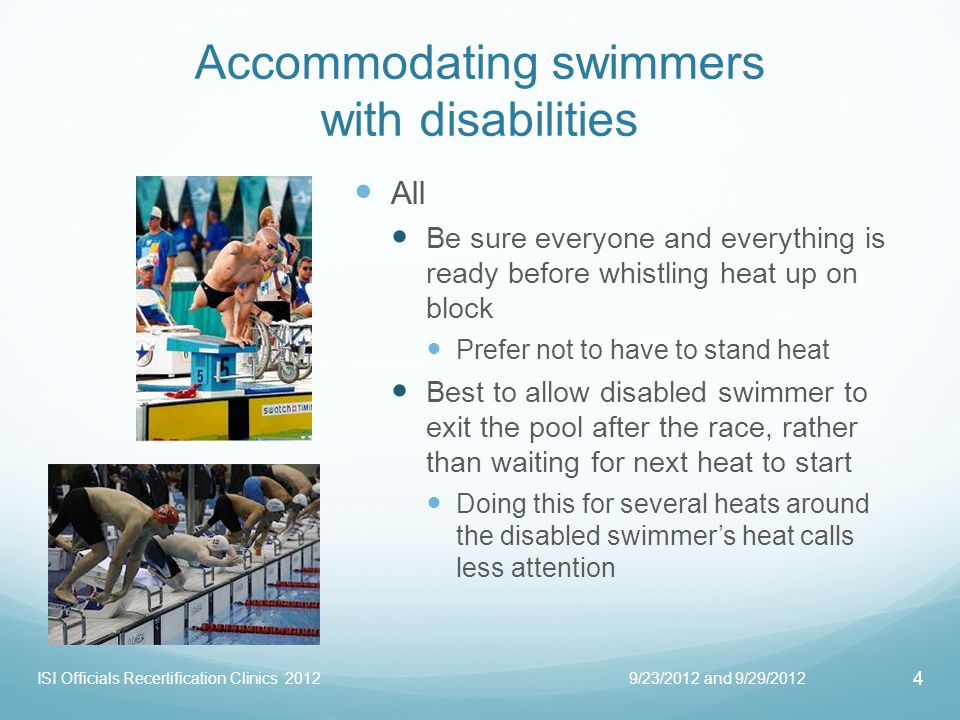 Accommodating blind swimmers Blind swimmers Tappers should be provided at each end of the pool Expect that someone might help swimmer onto blocks 9/23/2012 and 9/29/2012 5 ISI Officials Recertification Clinics 2012 Lt.