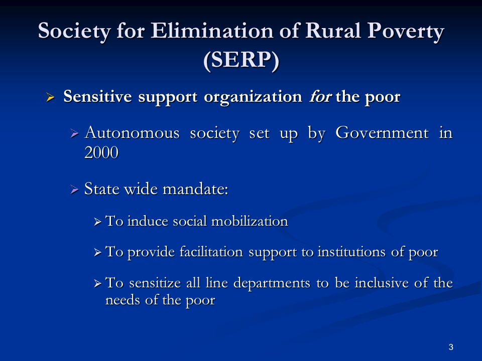 3 Society for Elimination of Rural Poverty (SERP) Sensitive support organization for the poor Sensitive support organization for the poor Autonomous s
