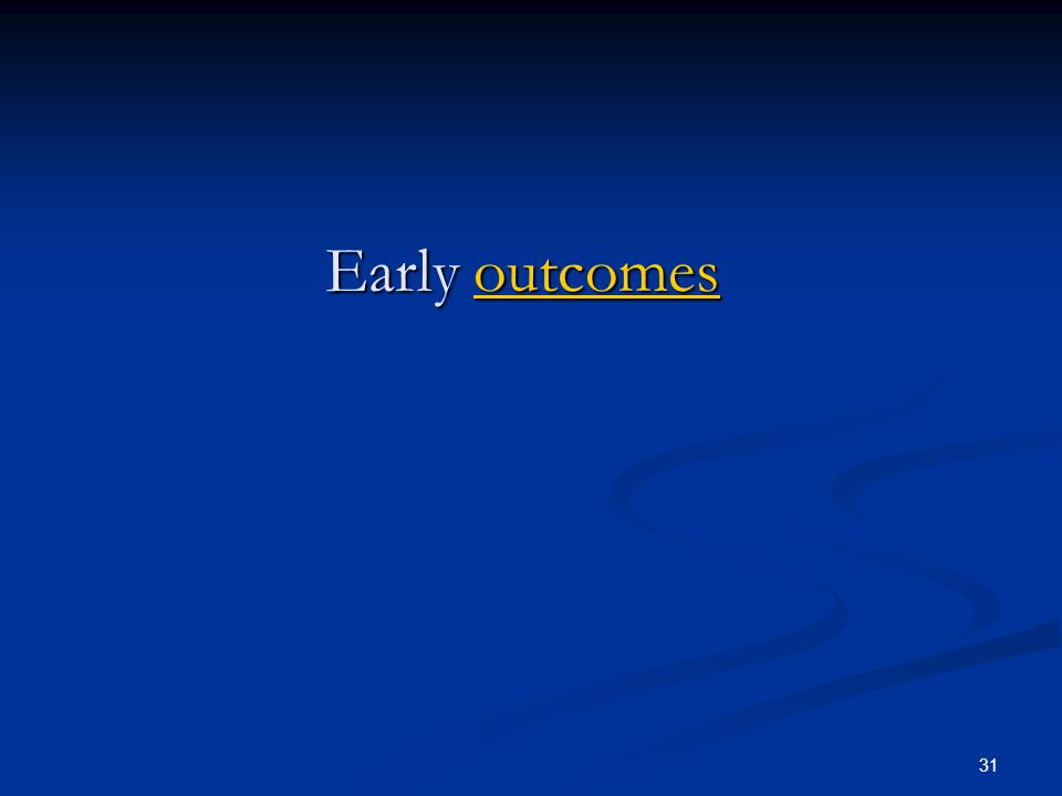 31 Early outcomes outcomes