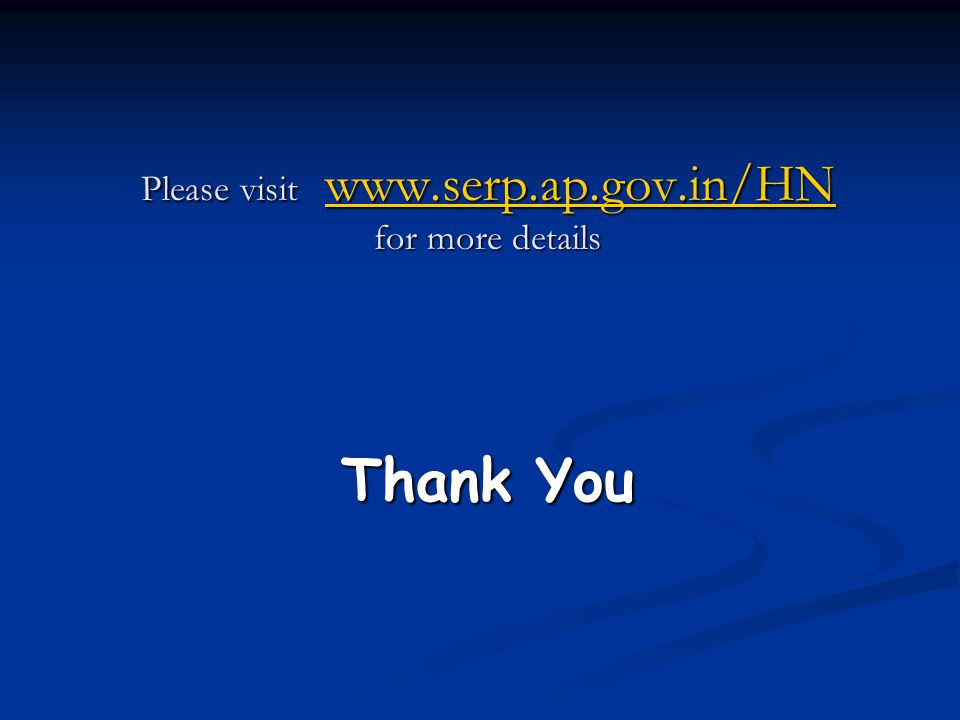 Please visit www.serp.ap.gov.in/HN for more details www.serp.ap.gov.in/HN Thank You