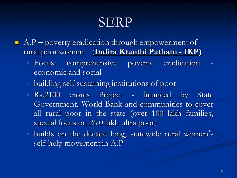 4 SERP SERP A.P – poverty eradication through empowerment of rural poor women (Indira Kranthi Patham - IKP) A.P – poverty eradication through empowerm
