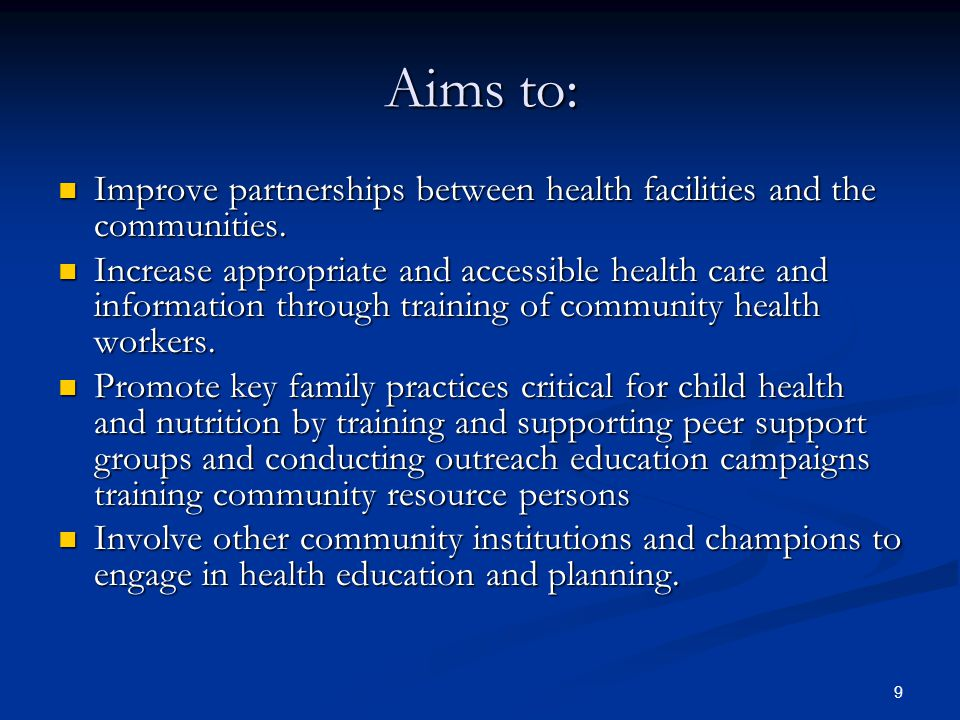 9 Aims to: Improve partnerships between health facilities and the communities.
