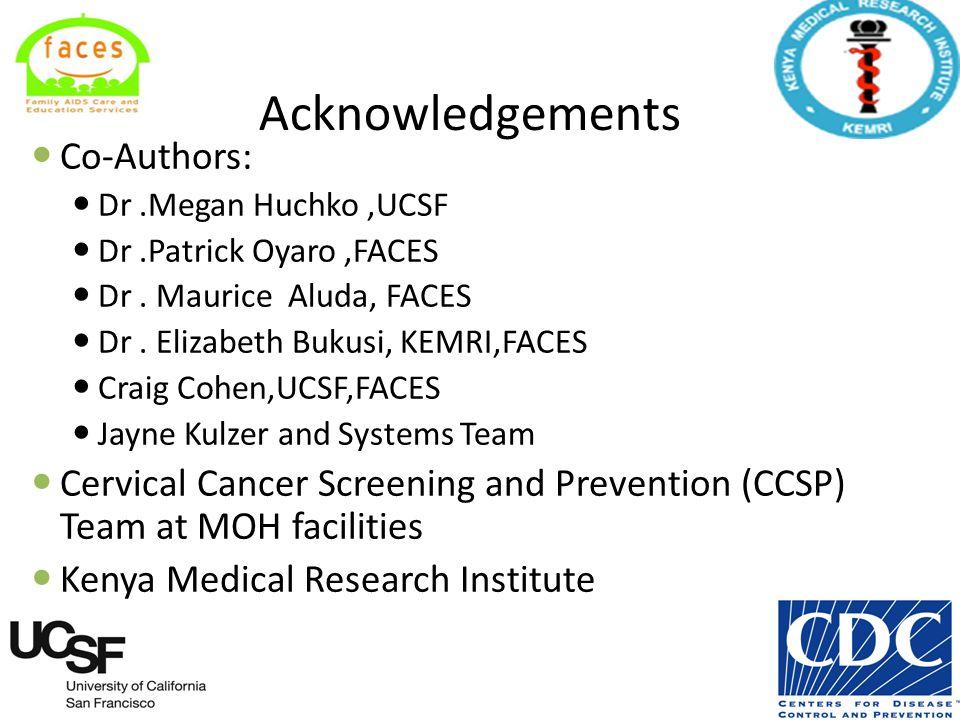 Acknowledgements Co-Authors: Dr.Megan Huchko,UCSF Dr.Patrick Oyaro,FACES Dr.