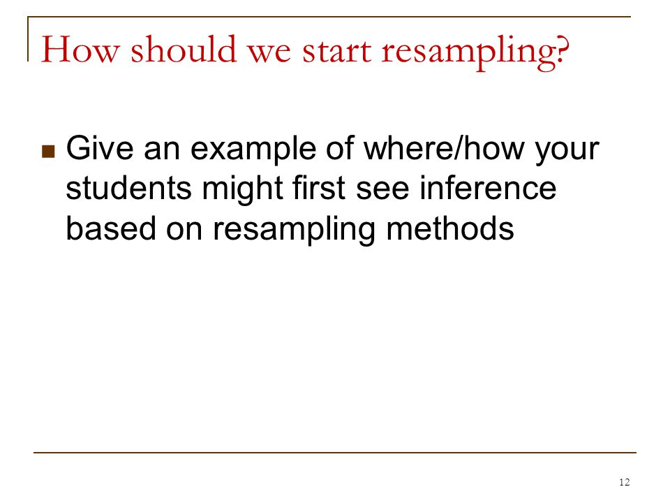 How should we start resampling.