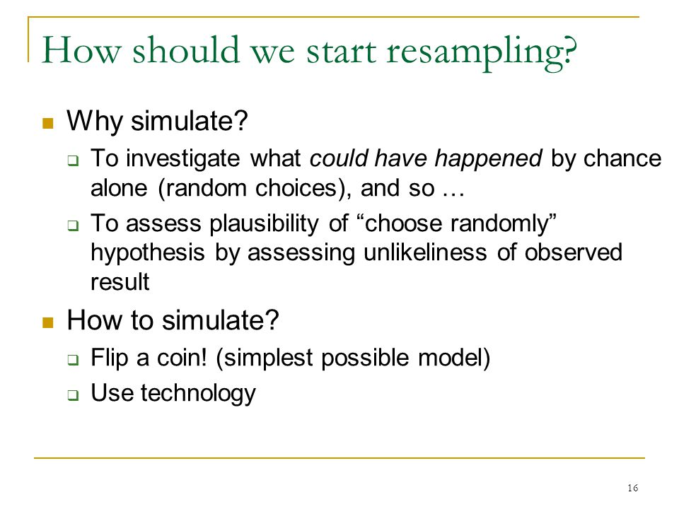 How should we start resampling. Why simulate.