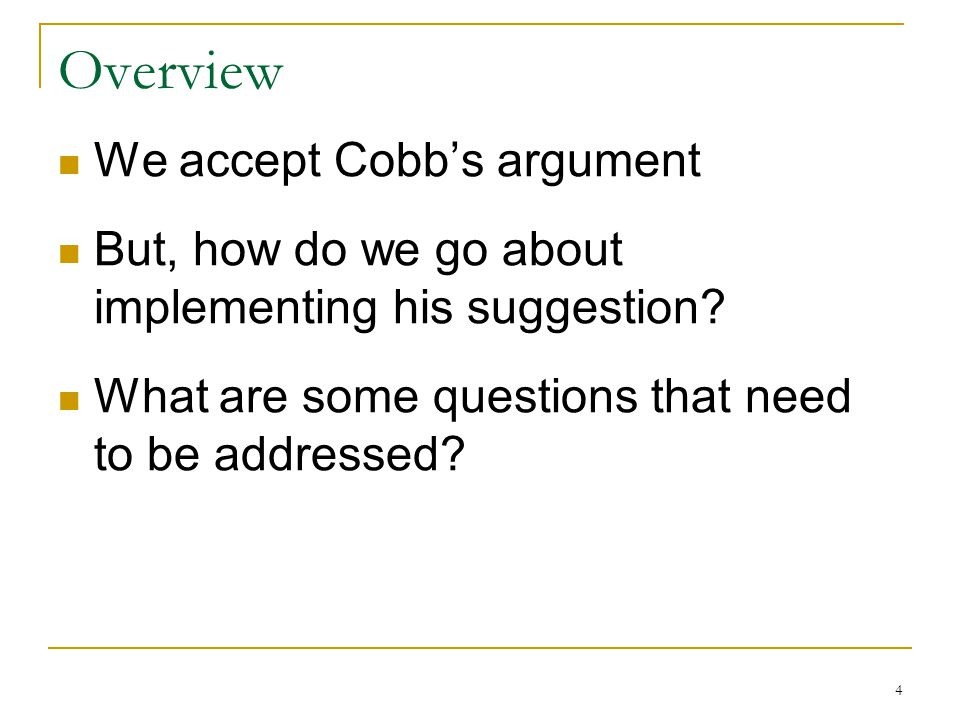 Overview We accept Cobbs argument But, how do we go about implementing his suggestion.
