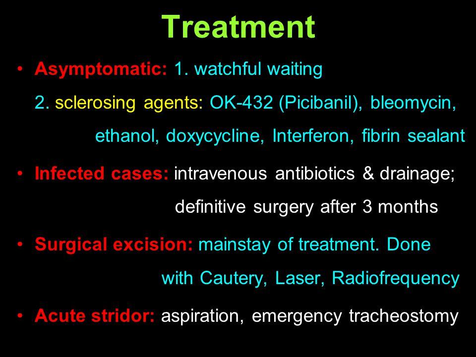 Treatment Asymptomatic: 1. watchful waiting 2. sclerosing agents: OK-432 (Picibanil), bleomycin, ethanol, doxycycline, Interferon, fibrin sealant Infe