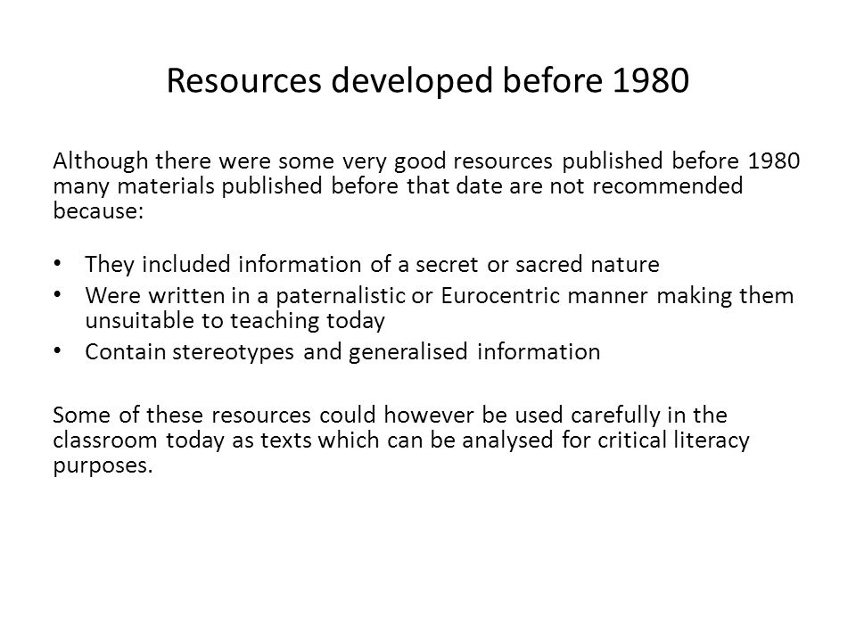 Resources developed before 1980 Although there were some very good resources published before 1980 many materials published before that date are not r