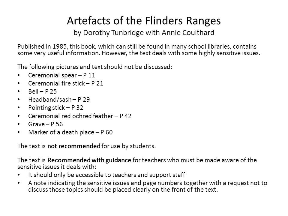 Artefacts of the Flinders Ranges by Dorothy Tunbridge with Annie Coulthard Published in 1985, this book, which can still be found in many school libra