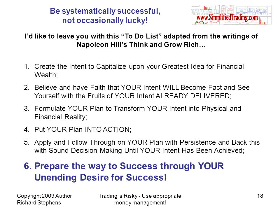 Be systematically successful, not occasionally lucky! Id like to leave you with this To Do List adapted from the writings of Napoleon Hills Think and