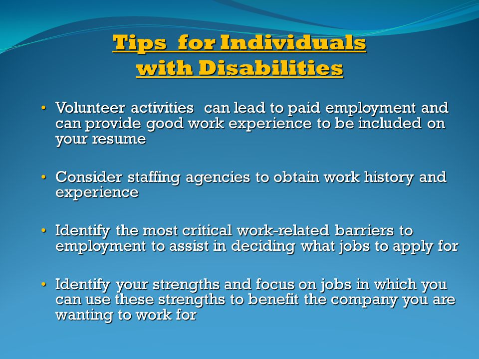 Tips for Individuals with Disabilities Volunteer activities can lead to paid employment and can provide good work experience to be included on your re