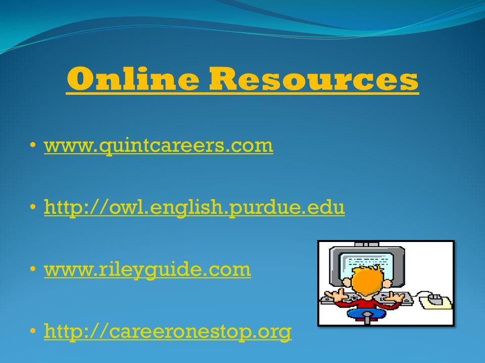 Online Resources www.quintcareers.com http://owl.english.purdue.edu www.rileyguide.com http://careeronestop.org
