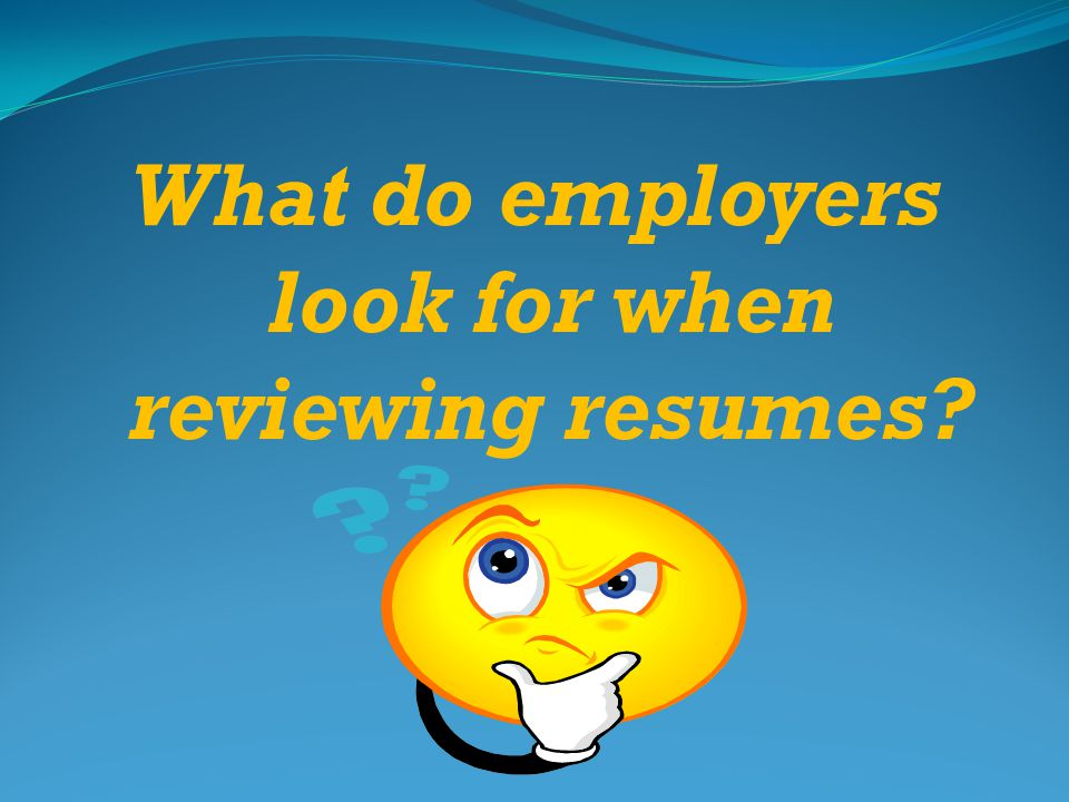 What do employers look for when reviewing resumes?