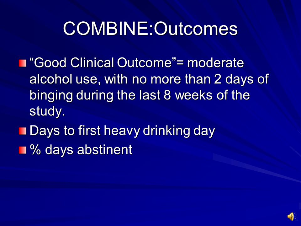 COMBINE: Intervention 16 weeks 9 treatment groups- combination of pharmacotherapy and behavioral counseling Pharmacotherapy: 2x2 combination of naltrexone and acamprosate Behavioral intervention: Medical management vs CBI